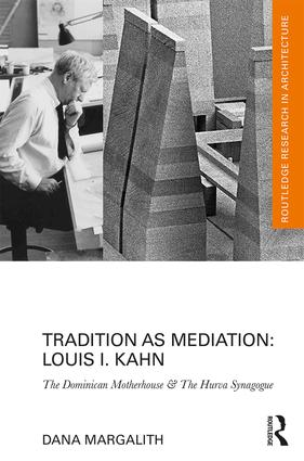 Tradition as Mediation: Louis I. Kahn: The Dominican Motherhouse & The Hurva Synagogue book cover