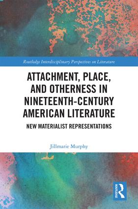 Attachment, Place, and Otherness in Nineteenth-Century American Literature: New Materialist Representations book cover