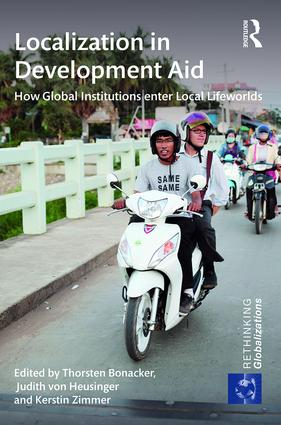 Localization in Development Aid: How Global Institutions enter Local Lifeworlds book cover