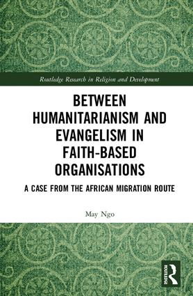 Between Humanitarianism and Evangelism in Faith-based Organisations: A Case from the African Migration Route, 1st Edition (Hardback) book cover