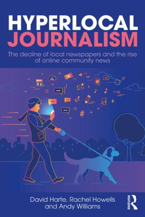 Hyperlocal Journalism: The decline of local newspapers and the rise of online community news book cover