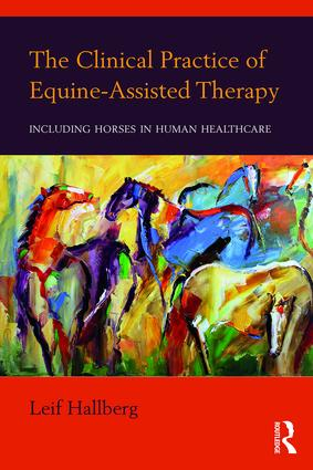 The Clinical Practice of Equine-Assisted Therapy: Including Horses in Human Healthcare book cover