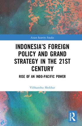 Indonesia's Foreign Policy and Grand Strategy in the 21st Century: Rise of an Indo-Pacific Power, 1st Edition (Hardback) book cover