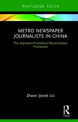 Metro Newspaper Journalists in China: The Aspiration-Frustration-Reconciliation Framework book cover