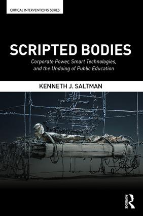 Scripted Bodies: Corporate Power, Smart Technologies, and the Undoing of Public Education book cover
