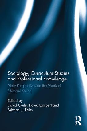 Sociology, Curriculum Studies and Professional Knowledge: New Perspectives on the Work of Michael Young book cover