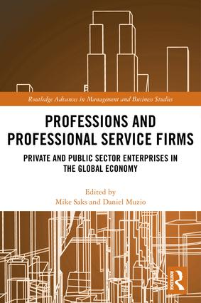 Professions and Professional Service Firms: Private and Public Sector Enterprises in the Global Economy, 1st Edition (Hardback) book cover