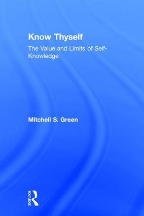 Know Thyself: The Value and Limits of Self-Knowledge, 1st Edition (Hardback) book cover