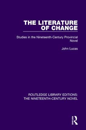 The Literature of Change: Studies in the Nineteenth Century Provincial Novel, 1st Edition (Paperback) book cover
