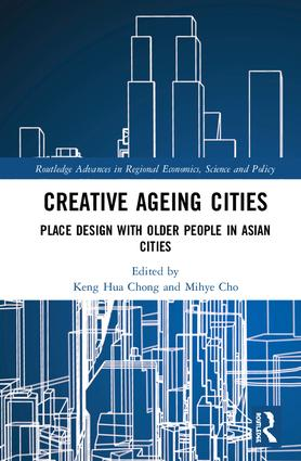 Creative Ageing Cities: Place Design with Older People in Asian Cities, 1st Edition (Hardback) book cover