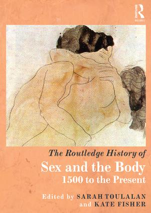 The Routledge History of Sex and the Body: 1500 to the Present book cover