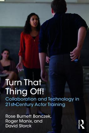 Turn That Thing Off!: Collaboration and Technology in 21st-Century Actor Training book cover
