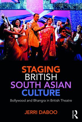 Staging British South Asian Culture: Bollywood and Bhangra in British Theatre book cover
