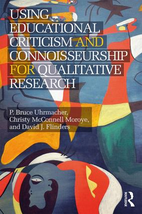 Using Educational Criticism and Connoisseurship for Qualitative Research: 1st Edition (Paperback) book cover
