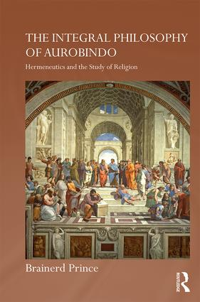 The Integral Philosophy of Aurobindo: Hermeneutics and the Study of Religion (Paperback) book cover