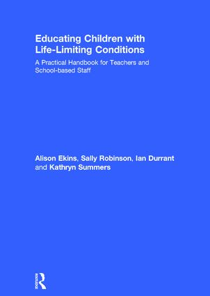 Educating Children with Life-Limiting Conditions: A Practical Handbook for Teachers and School-based Staff (Hardback) book cover