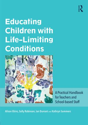 Educating Children with Life-Limiting Conditions: A Practical Handbook for Teachers and School-based Staff, 1st Edition (Paperback) book cover