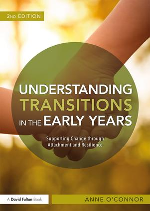 Understanding Transitions in the Early Years: Supporting Change through Attachment and Resilience book cover