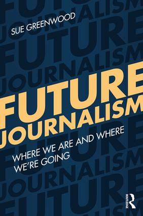 Future Journalism: Where We Are and Where We're Going, 1st Edition (Paperback) book cover