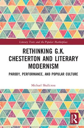 Rethinking G.K. Chesterton and Literary Modernism: Parody, Performance, and Popular Culture, 1st Edition (Hardback) book cover