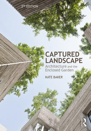 Captured Landscape: Architecture and the Enclosed Garden, 2nd Edition (Paperback) book cover