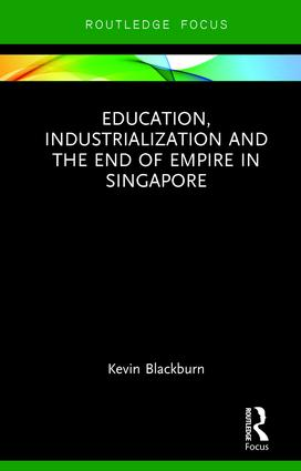 Education, Industrialization and the End of Empire in Singapore book cover