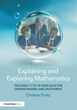 Explaining and Exploring Mathematics: Teaching 11- to 18-year-olds for understanding and enjoyment book cover