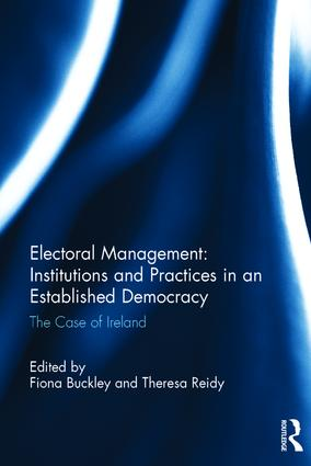 Electoral Management: Institutions and Practices in an Established Democracy: The Case of Ireland, 1st Edition (Hardback) book cover