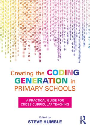 Creating the Coding Generation in Primary Schools: A Practical Guide for Cross-Curricular Teaching, 1st Edition (Paperback) book cover