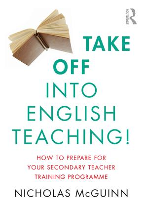 Take Off into English Teaching!: How to Prepare for your Secondary Teacher Training Programme, 1st Edition (Paperback) book cover