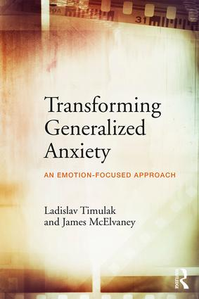 Transforming Generalized Anxiety: An emotion-focused approach, 1st Edition (Paperback) book cover