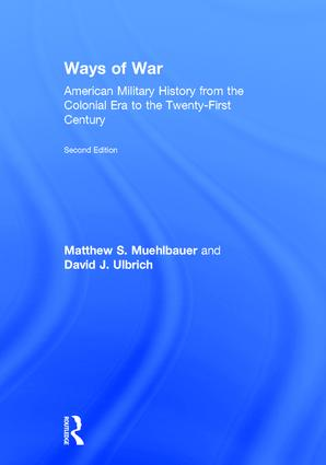 Ways of War: American Military History from the Colonial Era to the Twenty-First Century book cover