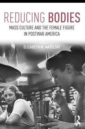 Reducing Bodies: Mass Culture and the Female Figure in Postwar America (Paperback) book cover
