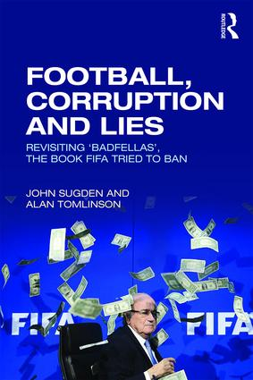 Football, Corruption and Lies: Revisiting 'Badfellas', the book FIFA tried to ban, 1st Edition (Paperback) book cover
