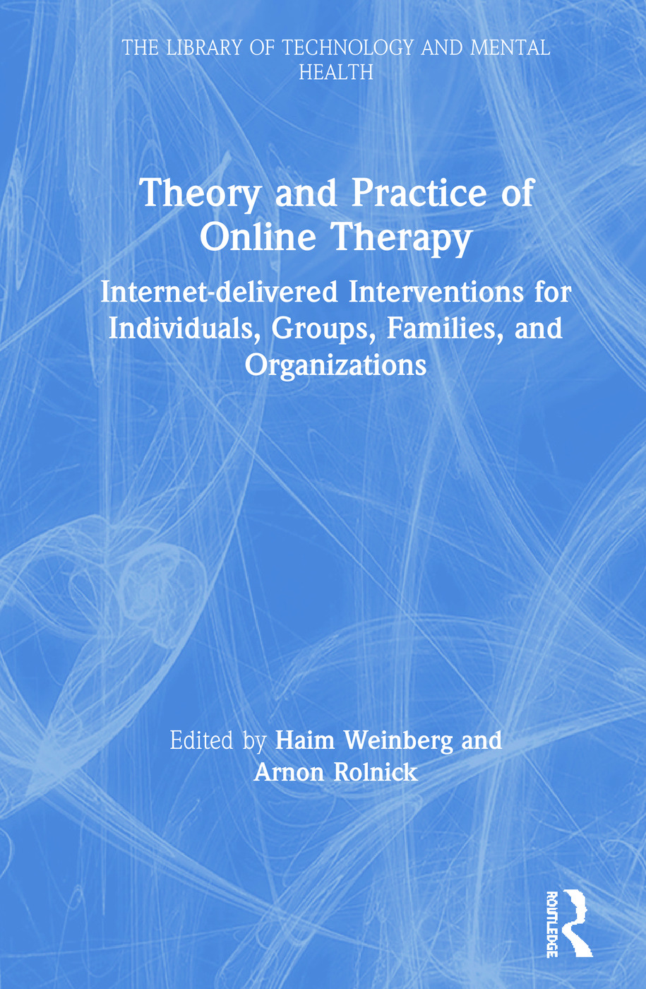 Theory and Practice of Online Therapy: Internet-delivered Interventions for Individuals, Groups, Families, and Organizations book cover