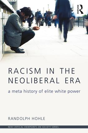 Racism in the Neoliberal Era: A Meta History of Elite White Power book cover