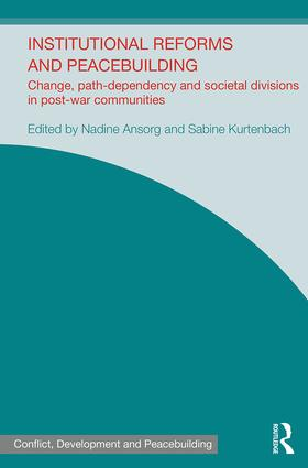 Institutional Reforms and Peacebuilding: Change, Path-Dependency and Societal Divisions in Post-War Communities, 1st Edition (Hardback) book cover