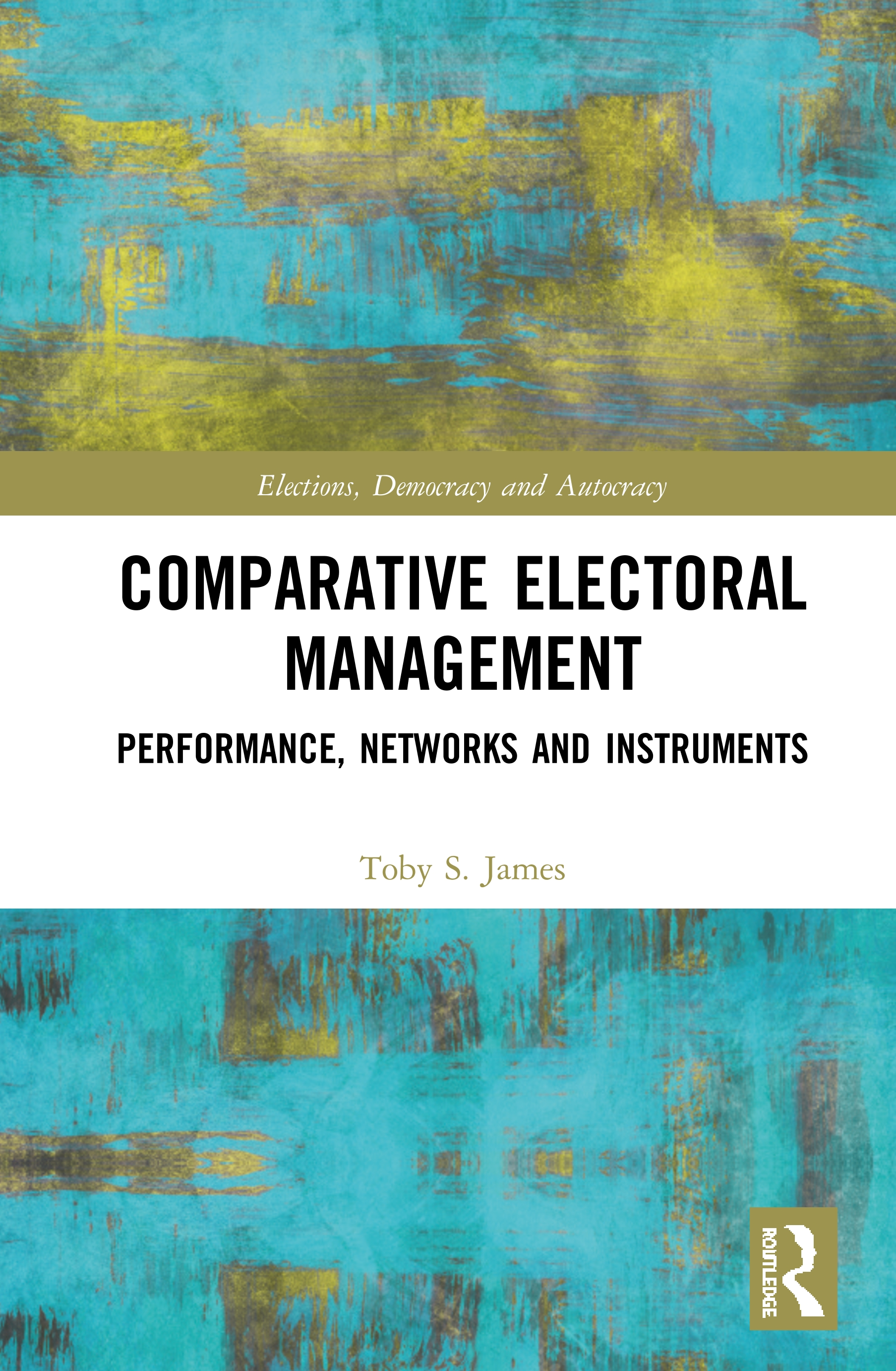 Comparative Electoral Management: Performance, Networks and Instruments book cover