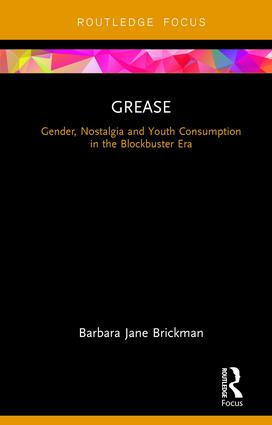 Grease: Gender, Nostalgia and Youth Consumption in the Blockbuster Era book cover
