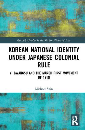 Korean National Identity under Japanese Colonial Rule: Yi Gwangsu and the March First Movement of 1919, 1st Edition (Hardback) book cover