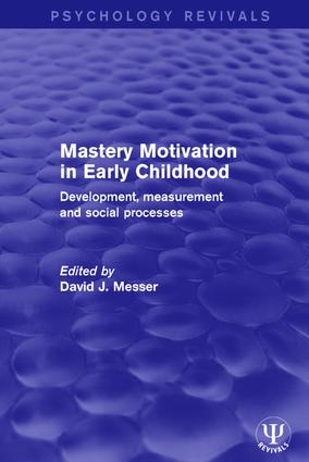 Mastery Motivation in Early Childhood: Development, Measurement and Social Processes book cover