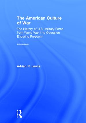 The American Culture of War: The History of U.S. Military Force from World War II to Operation Enduring Freedom book cover