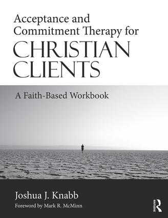 Acceptance and Commitment Therapy for Christian Clients: A Faith-Based Workbook, 1st Edition (Paperback) book cover