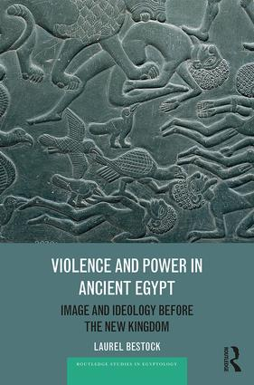 Violence and Power in Ancient Egypt: Image and Ideology before the New Kingdom book cover