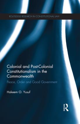 Colonial and Post-colonial Constitutionalism in the Commonwealth: Peace, Order and Good Government, 1st Edition (Paperback) book cover