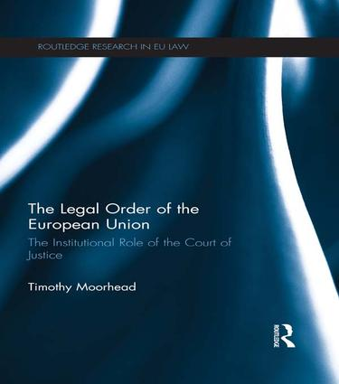 The Legal Order of the European Union: The Institutional Role of the Court of Justice book cover