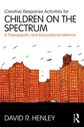 Creative Response Activities for Children on the Spectrum: A Therapeutic and Educational Memoir book cover