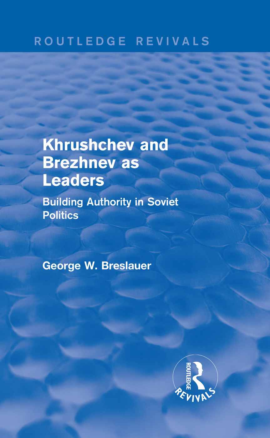 Khrushchev and Brezhnev as Leaders (Routledge Revivals): Building Authority in Soviet Politics, 1st Edition (Hardback) book cover