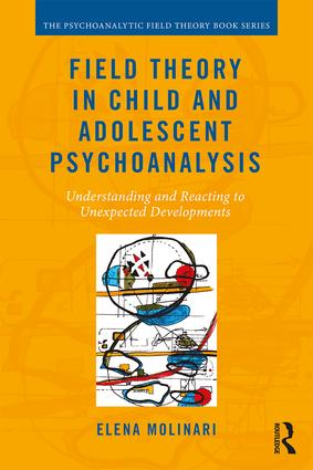 Field Theory in Child and Adolescent Psychoanalysis: Understanding and Reacting to Unexpected Developments book cover
