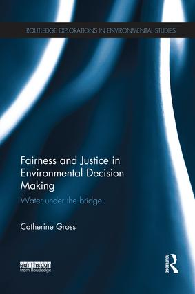 Fairness and Justice in Environmental Decision Making: Water Under the Bridge book cover